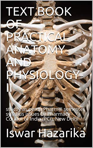 TEXT BOOK OF PRACTICAL ANATOMY AND PHYSIOLOGY-II: strictly as per B. Pharm II semester syllabus issues by Pharmacy Council of India (PCI), New Delhi (English Edition)
