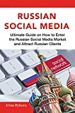 Russian Social Media: Ultimate guide on How to enter the Russian Social Media Market and attract Russian clients (Social Media Marketing Techniques Book 1) (English Edition)