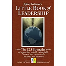 The Little Book of Leadership: The 12.5 Strengths of Responsible, Reliable, Remarkable Leaders That Create Results, Rewards, and Resilience by Jeffrey Gitomer (2011-04-19)
