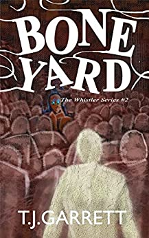 BONE YARD: Paranormal and Urban Fantasy (The Whistler Series Book 2) by [Garrett, T.J.]