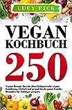 VEGAN KOCHBUCH: 250 vegane Rezepte für eine abwechslungsreiche vegane Ernährung. Einfach und gesund für die ganze Familie. Besonders für Anfänger geeignet. (Kochbuch Vegan 1)