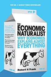 The Economic Naturalist: Why Economics Explains Almost Everything by ROBERT H FRANK (2008-12-23)