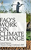 FAO's Work on Climate Change: United Nations Climate Change Conference 2015 (English Edition)