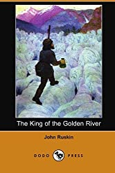 The King of the Golden River (Dodo Press) by John Ruskin (2007-11-16)