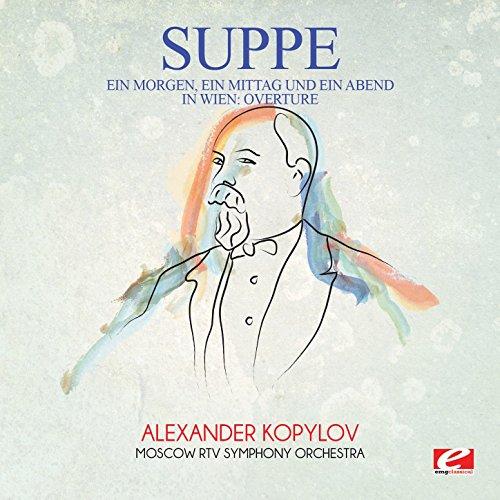 Suppé: Ein Morgen, Ein Mittag Und Ein Abend in Wien: Overture (Digitally Remastered) - Morgen Suppe
