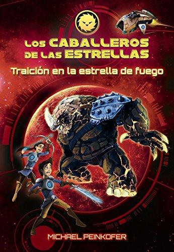 Los Caballeros de las estrellas 4. Traición en la estrella de fuego (Literatura Infantil (6-11 Años) - Los Caballeros De Las Estrellas)