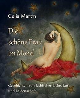 Die schöne Frau im Mond: Geschichten von lesbischer Liebe, Lust und Leidenschaft