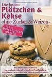 Das Plätzchenbackbuch: Die besten Plätzchen & Kekse ohne Zucker & Weizen: Zuckerfrei, weizenfrei und 100% pflanzlich: Plätzchen und Kekse backen ohne Schnickschnack (Backen ohne Zucker, Band 9)