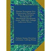Plantae Preissianae Sive Enumeratio Plantarum Quas in Australasia Occidentali Et Meridionali-Occidentali Annis 1838-1841 Collegit Ludovicus Preiss ...