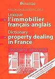 Dictionary of Property Dealing in France - French-English English-French / Lexique De L'Immobilier : Francais-Anglais Anglais-Français