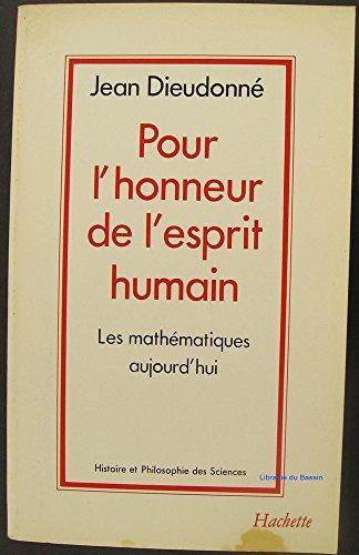 Pour l'honneur de l'esprit humain Les mathématiques aujourd'hui