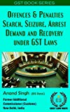Offences & Penalties, Search, Seizure, Arrest, Demand and Recovery under GST Laws (GST Book Series)
