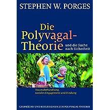 Die Polyvagal-Theorie und die Suche nach Sicherheit: Traumabehandlung, soziales Engagement und Bindung