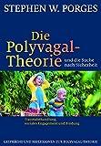 Die Polyvagal-Theorie und die Suche nach Sicherheit: Traumabehandlung, soziales Engagement und Bindung - Stephen W. Porges, Theo Kierdorf (Übersetzer), Hildegard Höhr (Übersetzer)