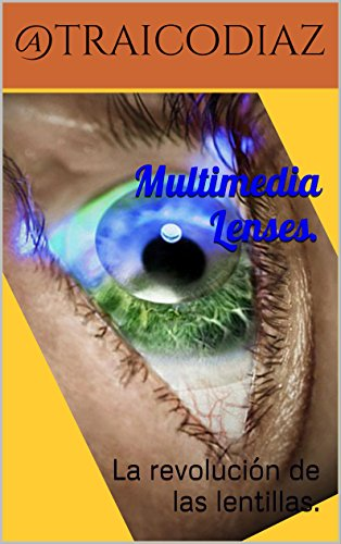 Multimedia Lenses.: La revolución de las lentillas. por Coré Díaz Traicovich.
