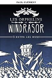 Entre les Murs (Les Orphelins de Windrasor t. 1)