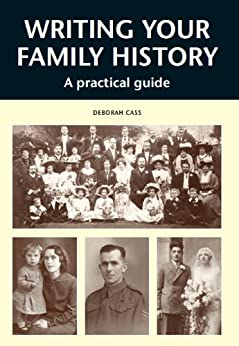 WRITING YOUR FAMILY HISTORY: A Practical Guide by [Cass, Deborah]