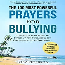 The 100 Most Powerful Prayers for Bullying: Condition Your Mind to Stand up for Yourself, & Let Confidence Shine Through