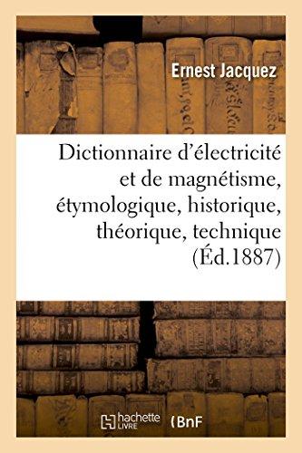 Dictionnaire d'électricité et de magnétisme, étymologique, historique, théorique, technique