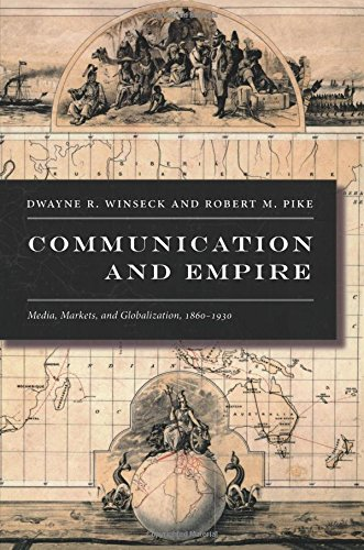 Communication and Empire: Media, Markets, and Globalization, 1860-1930 (American Encounters/Global Interactions)