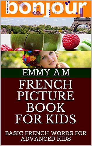 Couverture du livre FRENCH PICTURE BOOK FOR KIDS: BASIC FRENCH  WORDS FOR ADVANCED KIDS (BASIC WORDS FOR ADVANCED KIDS t. 2)