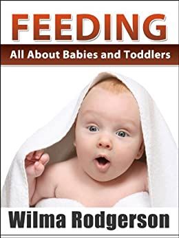 Feeding Your Baby - All About Babies And Toddlers (English Edition) von [Rodgerson, Wilma]