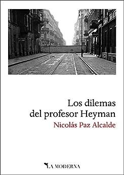 Descargar Libros En Ebook Los dilemas del profesor Heyman Epub Gratis Sin Registro