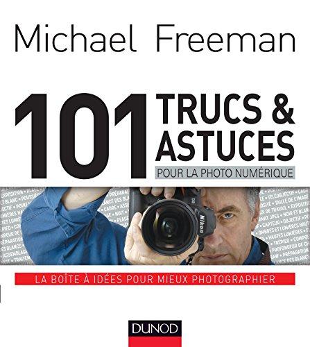 101 trucs et astuces pour la photo numrique