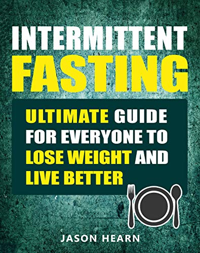Intermittent Fasting: Ultimate Guide for Everyone to Lose Weight and Live Better (English Edition)