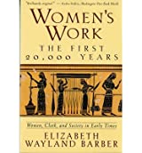 [( By Barber, Elizabeth Wayland( Author )Women's Work: The First 20,000 Years Women, Cloth, and Society in Early Times Paperback Sep- 17-1995 )]