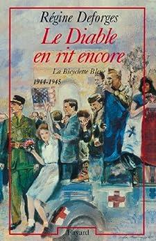 Le Diable en rit encore : La Bicyclette Bleue (1944-1945) (Littérature Française) par [Deforges, Régine]