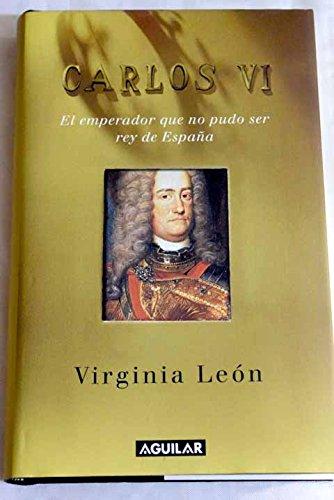 Carlos VI : el emperador que no pudo ser rey de España