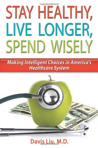 stay-healthy-live-longer-spend-wisely-making-intelligent-choices-in-americas-healthcare-system-by-da