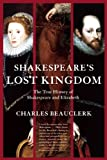 Shakespeare's Lost Kingdom: The True History of Shakespeare and Elizabeth