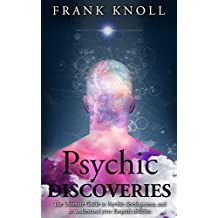 Psychic: Psychic Discoveries for complete development: Psychic: The complete Psychic Discoveries to achieve complete understanding. (Psychic, Medium, Psychic ... Psychic Guide Book 4) (English Edition)