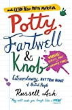 Potty, Fartwell and Knob: From Luke Warm to Minty Badger - Extraordinary But True Names of British People by Russell Ash (2008-10-02) - Russell Ash