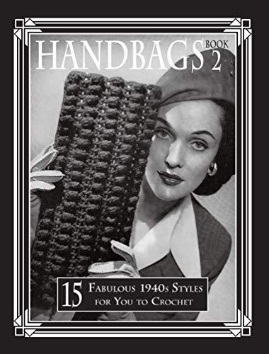 1940 S Fashion Kostüm - Handbags 2: 15 Fabulous 1940s Styles for You to Crochet (English Edition)