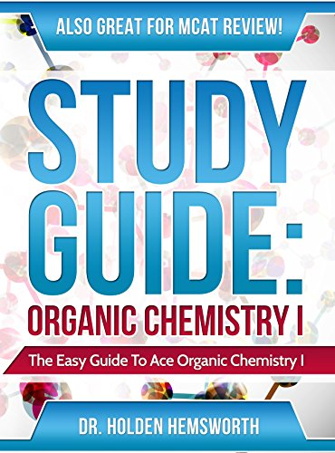 Study Guide: Ace Organic Chemistry I - The EASY Guide to Ace Organic Chemistry I: (Organic Chemistry Study Guide, Organic Chemistry Review, Concepts, Reaction ... Mechanisms and Summaries) (English Edition) (Ace Organische Chemie)