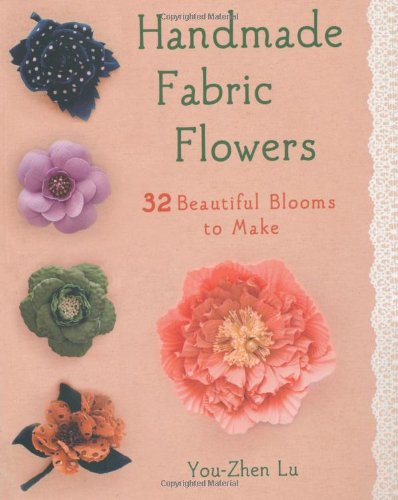 Handmade Fabric Flowers 32 Beautiful Blooms To Make