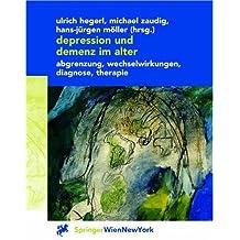 Depression Und Demenz Im Alter: Abgrenzung, Wechselwirkung, Diagnose, Therapie