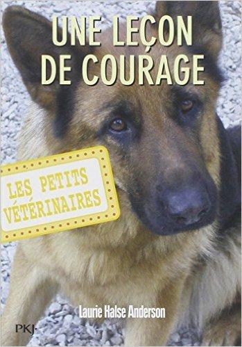 7. Les petits vétérinaires : Une leçon de courage de Laurie Halse ANDERSON ( 15 septembre 2011 )