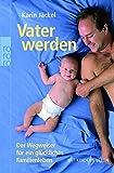 Karin Jäckel: Vater werden. Der Wegweiser für ein glückliches Familienleben