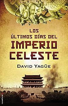 Los últimos días del imperio celeste (Novela Historica (roca)) de [Yagüe, David]