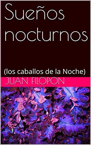 Sueños nocturnos: (los caballos de la Noche) por Juan Filopon