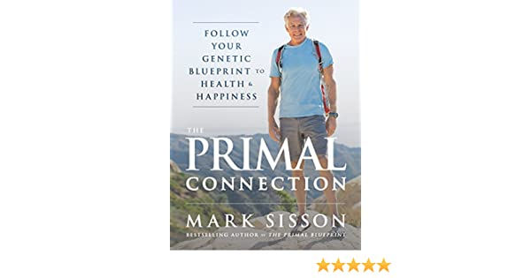 The primal connection follow your genetic blueprint to health and the primal connection follow your genetic blueprint to health and happiness ebook mark sisson amazon kindle shop malvernweather Images