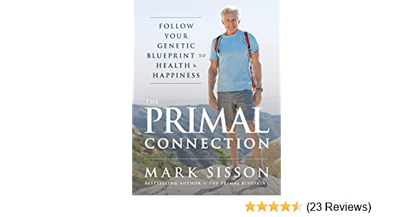 The primal connection follow your genetic blueprint to health and the primal connection follow your genetic blueprint to health and happiness ebook mark sisson amazon kindle store malvernweather Image collections