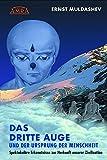 DAS DRITTE AUGE und der Ursprung der Menschheit (durchgesehene und erweiterte Neuausgabe) - Ernst Muldashev