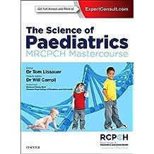 The Science of Paediatrics: MRCPCH Mastercourse, 1e (MRCPCH Study Guides)
