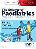 The Science of Paediatrics: MRCPCH Mastercourse (MRCPCH Study Guides)