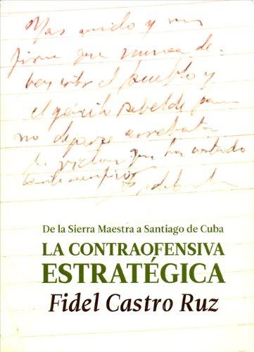 La Contraofensiva Estrategica.: De La Sierra Maestra a Santiago De Cuba por Fidel Castro
